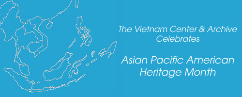 The Vietnam Center and Archive Celebrates Asian Pacific American Heritage Month